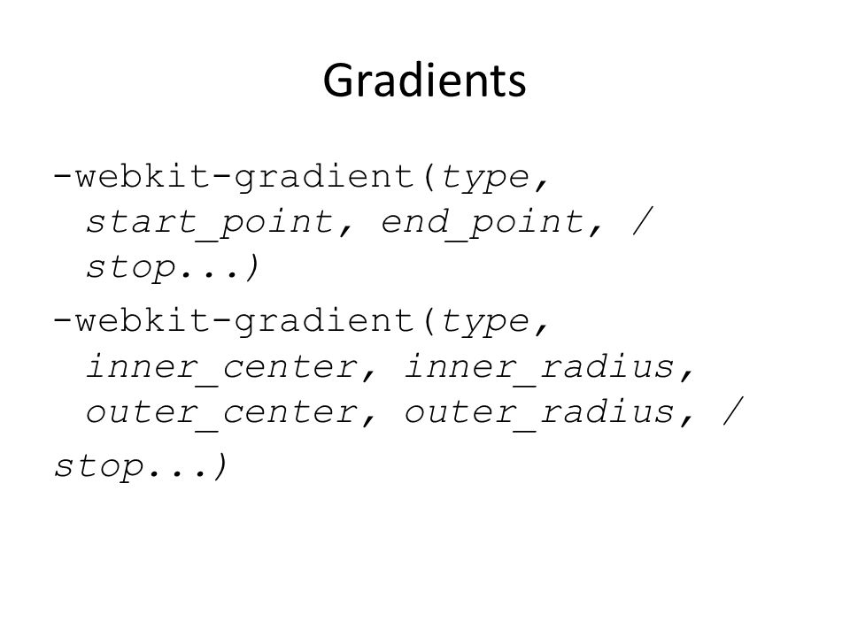 Gradients -webkit-gradient(type, start_point, end_point, / stop...)