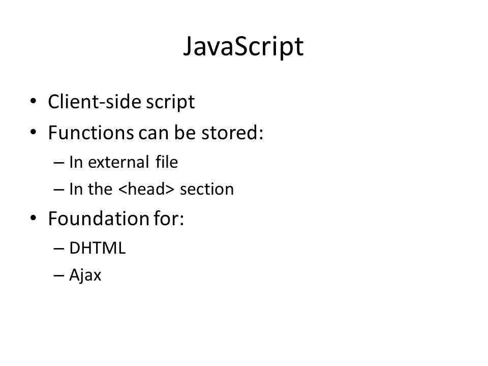 JavaScript Client-side script Functions can be stored: Foundation for: