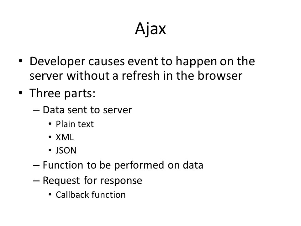 Ajax Developer causes event to happen on the server without a refresh in the browser. Three parts: