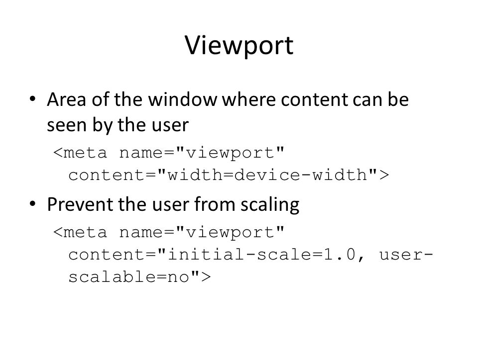 Viewport Area of the window where content can be seen by the user