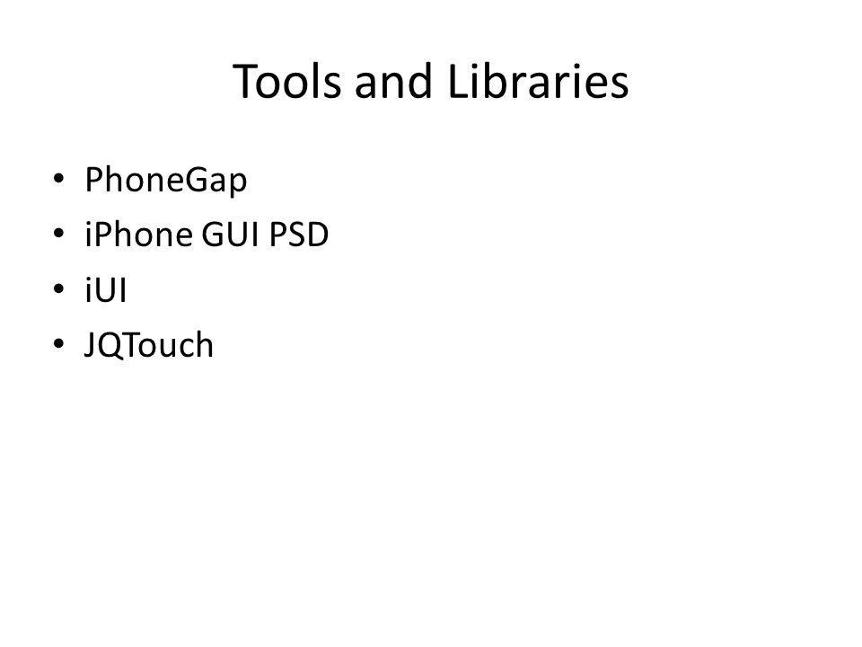 Tools and Libraries PhoneGap iPhone GUI PSD iUI JQTouch