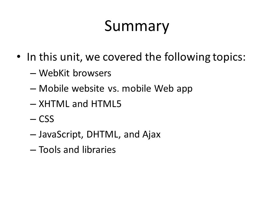Summary In this unit, we covered the following topics: WebKit browsers