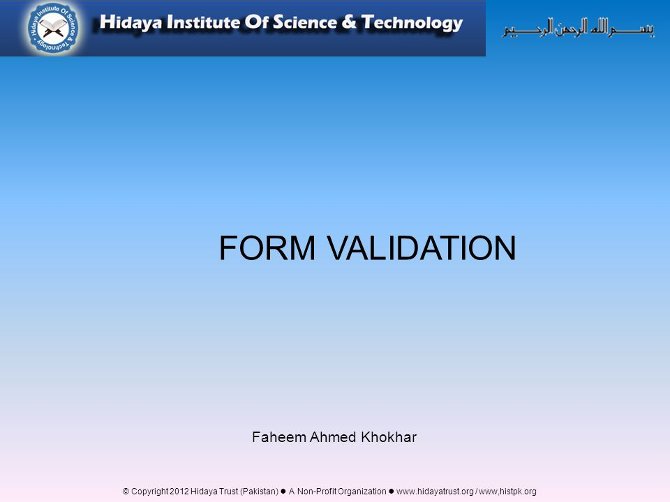 FORM VALIDATION Faheem Ahmed Khokhar
