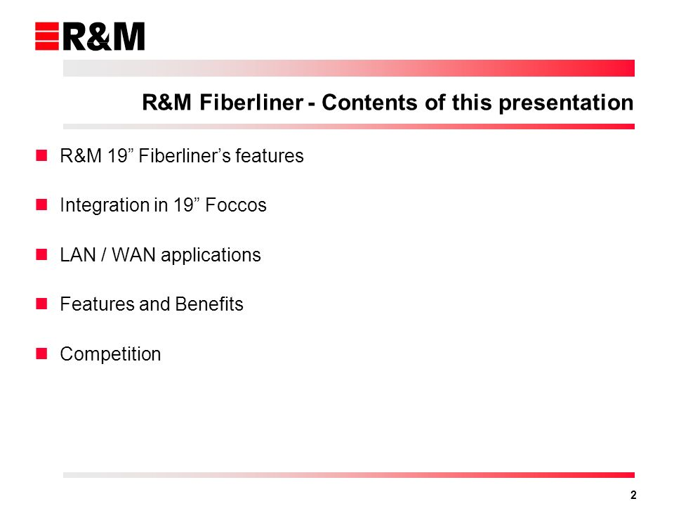 R&M Fiberliner - Contents of this presentation