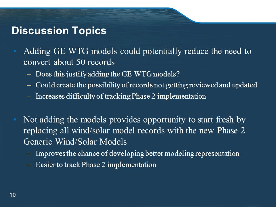 Discussion Topics Adding GE WTG models could potentially reduce the need to convert about 50 records.