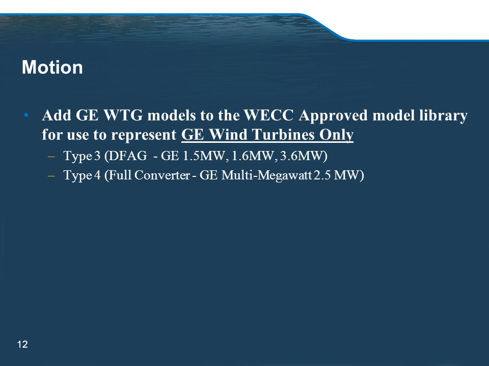 Motion Add GE WTG models to the WECC Approved model library for use to represent GE Wind Turbines Only.
