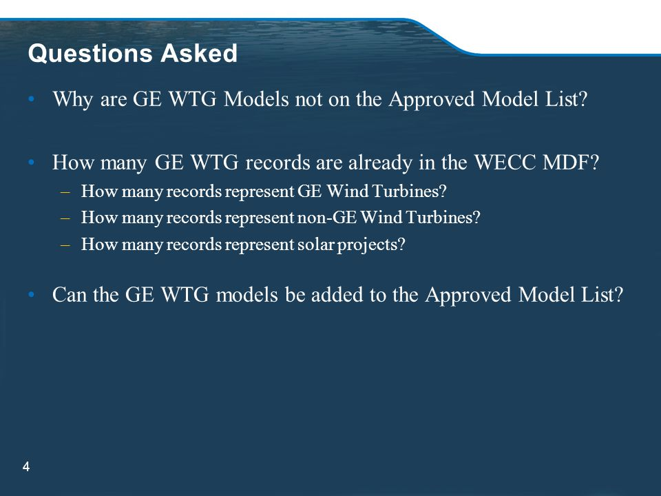 Questions Asked Why are GE WTG Models not on the Approved Model List