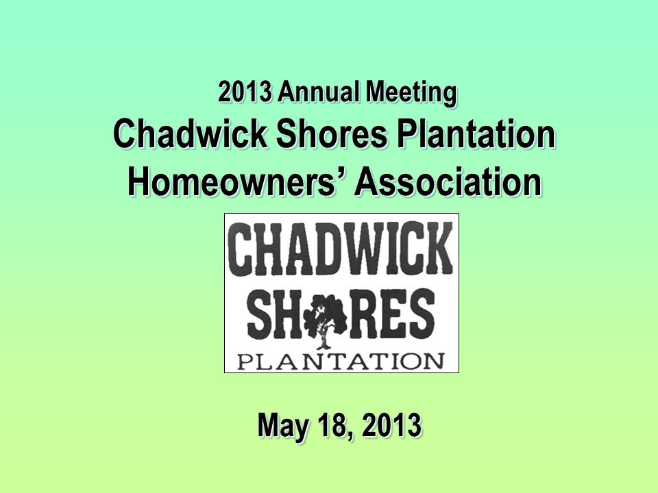 2013 Annual Meeting Chadwick Shores Plantation Homeowners' Association May 18, 2013