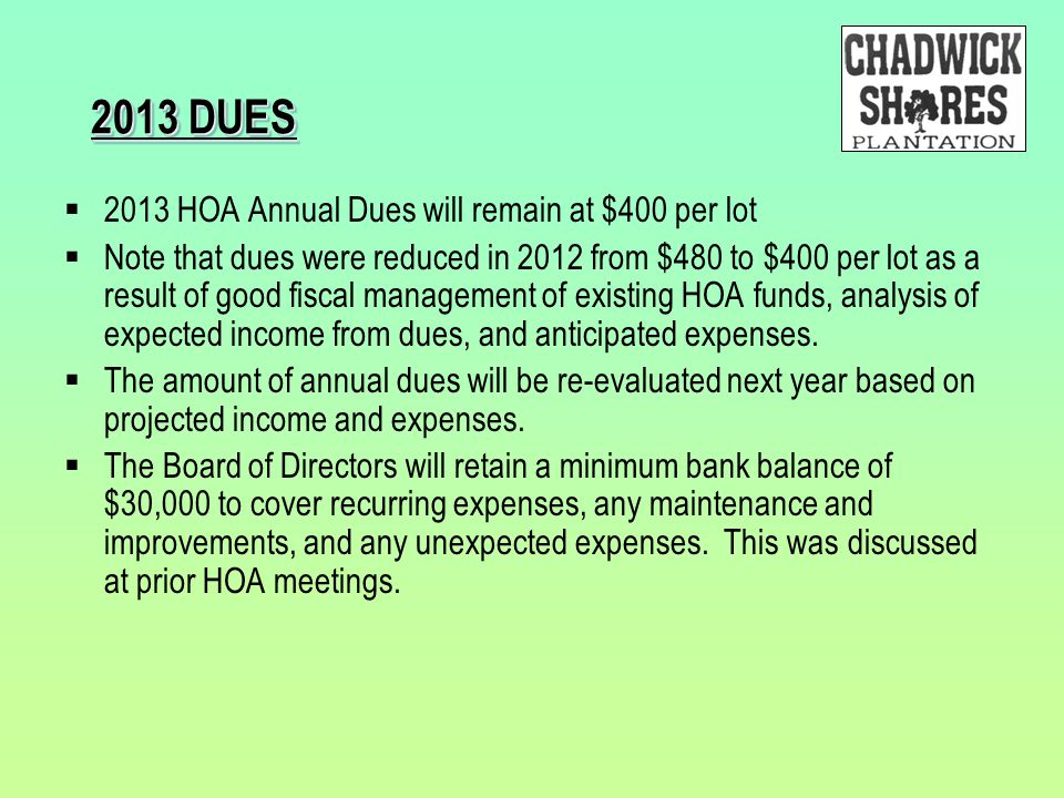 2013 DUES 2013 HOA Annual Dues will remain at $400 per lot