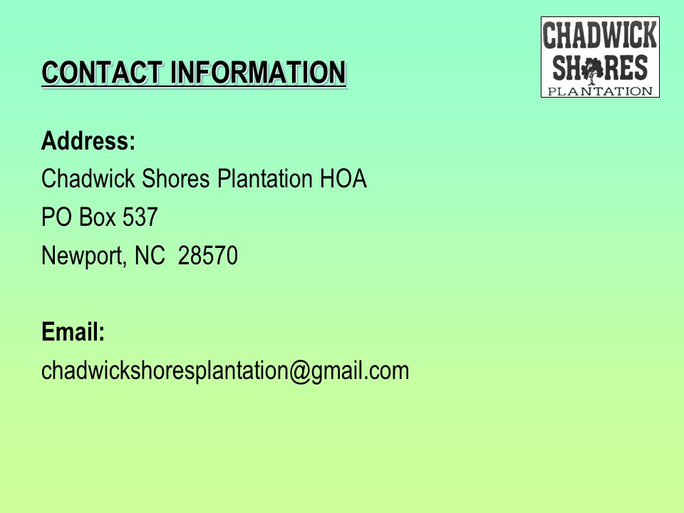CONTACT INFORMATION Address: Chadwick Shores Plantation HOA. PO Box 537. Newport, NC 28570. Email: