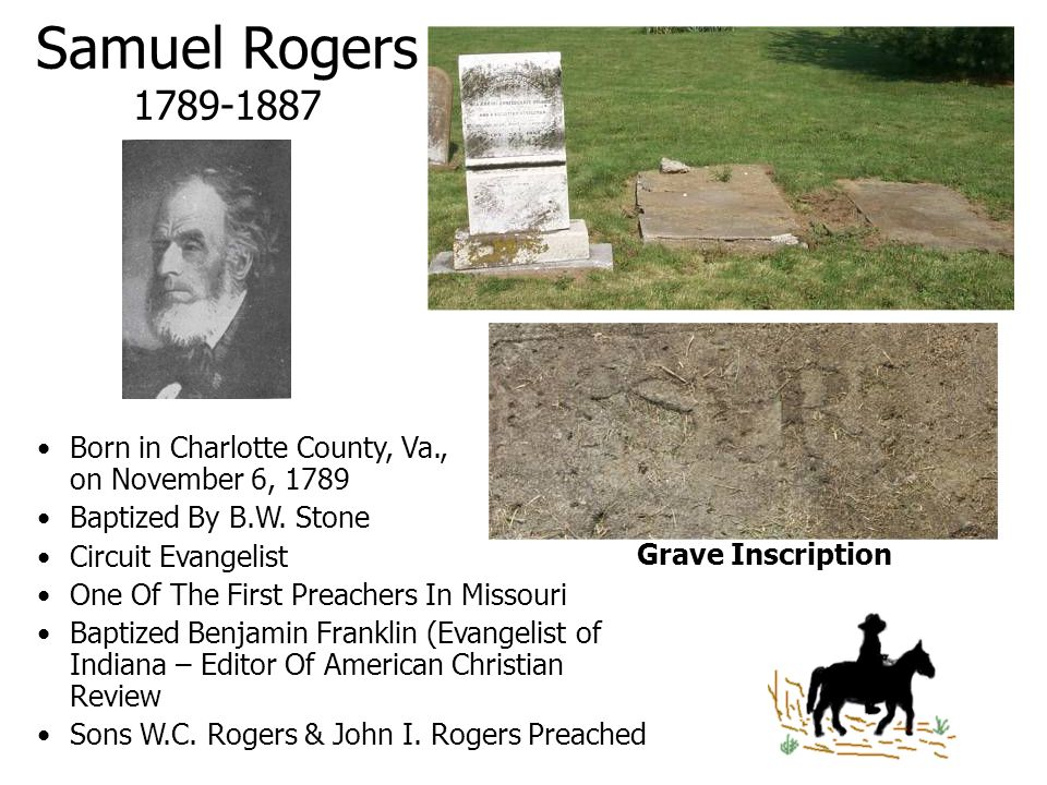 Samuel Rogers 1789-1887 Born in Charlotte County, Va., on November 6, 1789. Baptized By B.W. Stone.