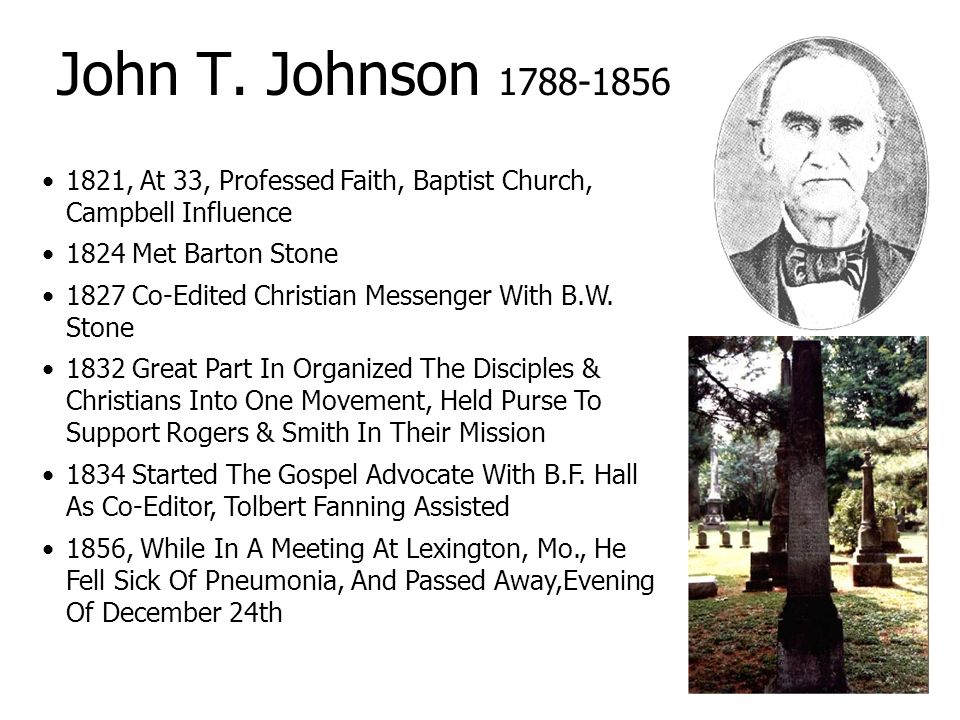 John T. Johnson 1788-1856 1821, At 33, Professed Faith, Baptist Church, Campbell Influence. 1824 Met Barton Stone.