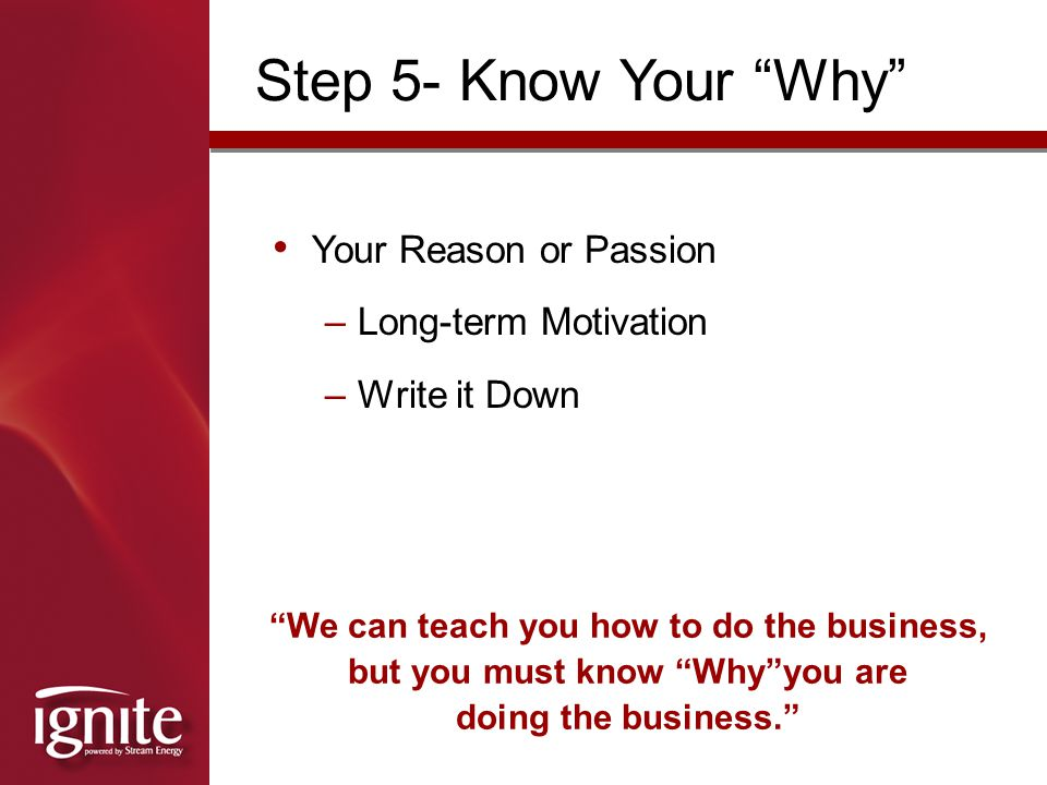 Step 5- Know Your Why Your Reason or Passion Long-term Motivation