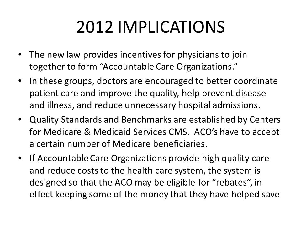 2012 IMPLICATIONS The new law provides incentives for physicians to join together to form Accountable Care Organizations.