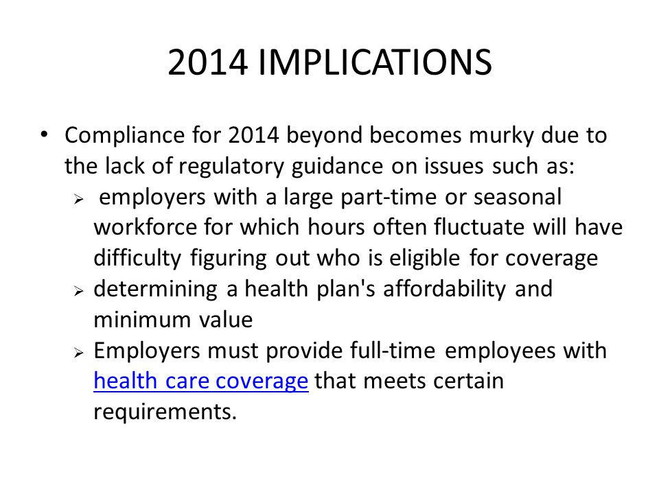 2014 IMPLICATIONS Compliance for 2014 beyond becomes murky due to the lack of regulatory guidance on issues such as: