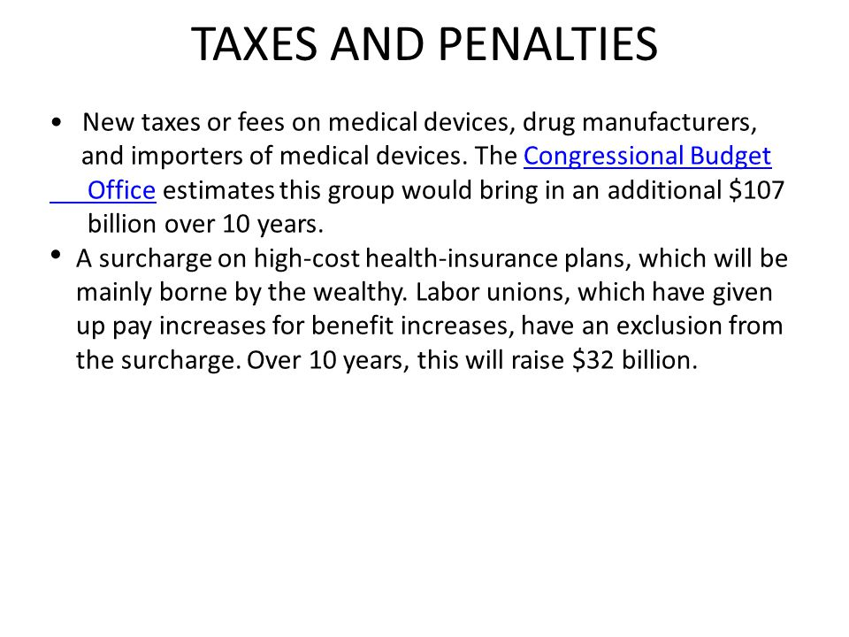 TAXES AND PENALTIES • New taxes or fees on medical devices, drug manufacturers, and importers of medical devices. The Congressional Budget.