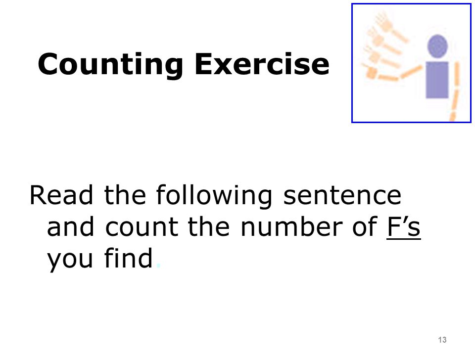 Counting Exercise Read the following sentence and count the number of F's you find.