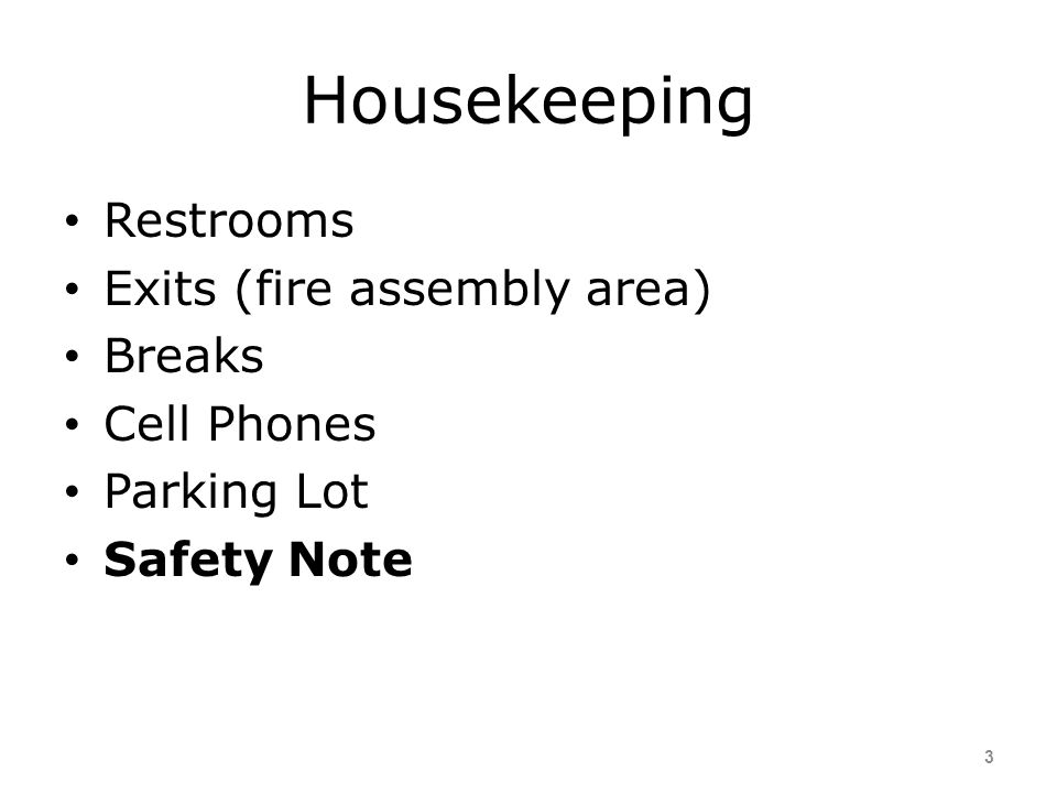 Housekeeping Restrooms Exits (fire assembly area) Breaks Cell Phones