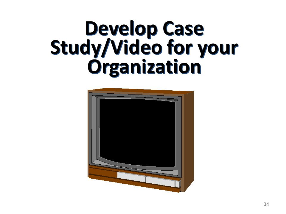 Develop Case Study/Video for your Organization