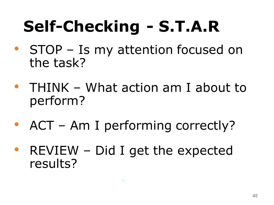 Self-Checking - S.T.A.R STOP – Is my attention focused on the task