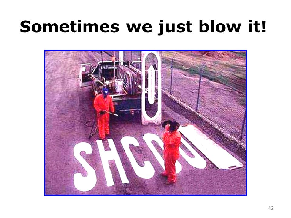 Sometimes we just blow it!