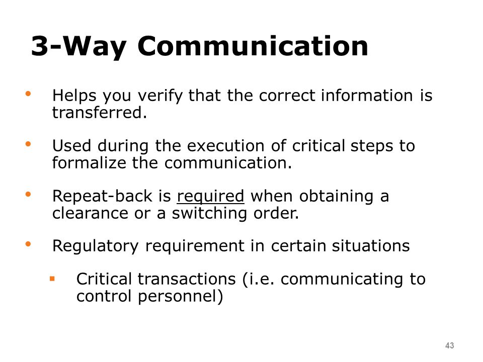 3-Way Communication Helps you verify that the correct information is transferred.