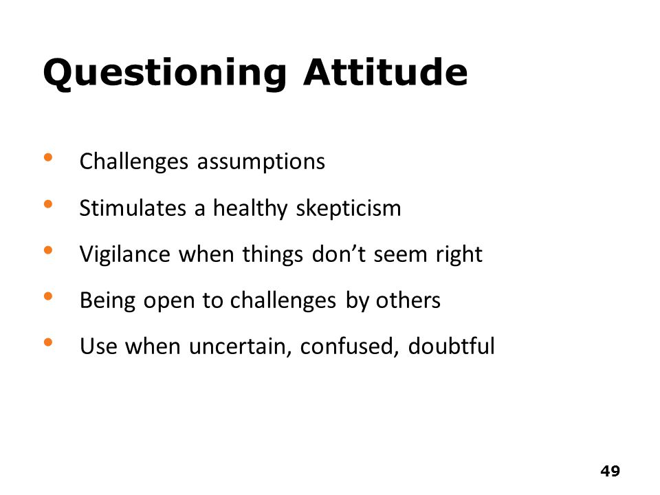 Questioning Attitude Challenges assumptions