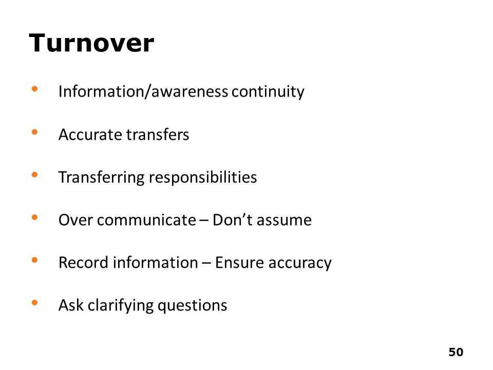 Turnover Information/awareness continuity Accurate transfers