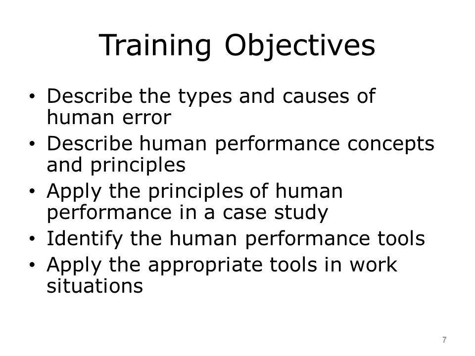 Training Objectives Describe the types and causes of human error
