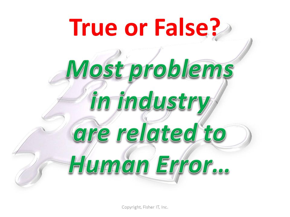 Most problems in industry are related to Human Error…