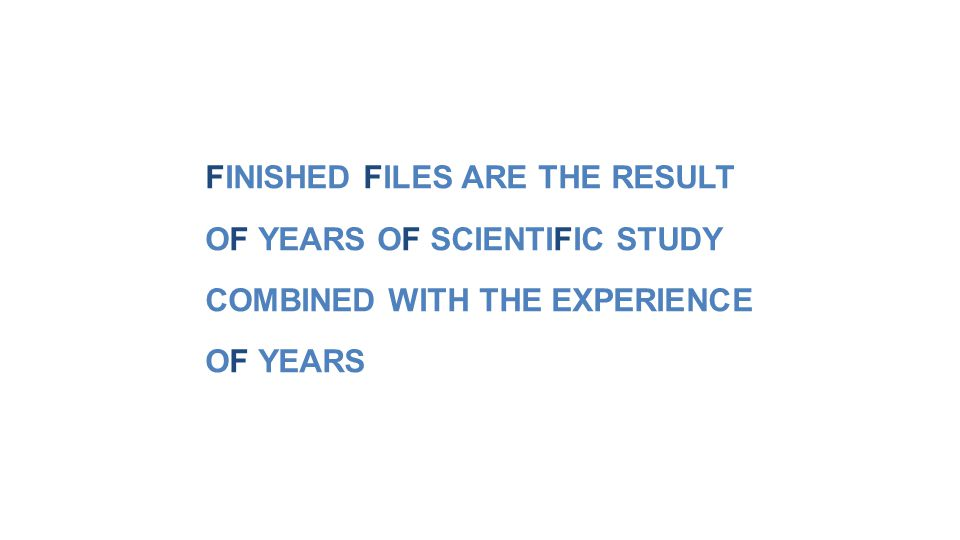 FINISHED FILES ARE THE RESULT OF YEARS OF SCIENTIFIC STUDY COMBINED WITH THE EXPERIENCE OF YEARS