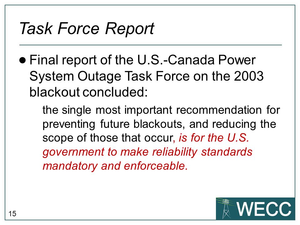 Task Force Report Final report of the U.S.-Canada Power System Outage Task Force on the 2003 blackout concluded: