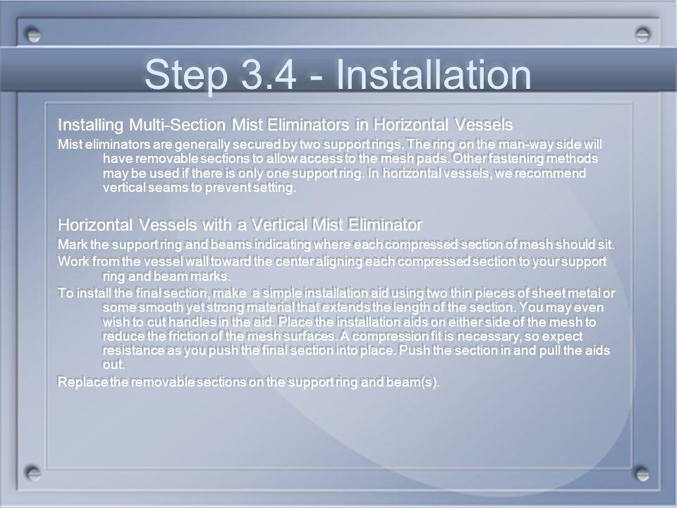Step 3.4 - Installation Installing Multi-Section Mist Eliminators in Horizontal Vessels.