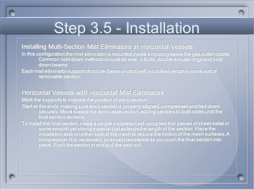 Step 3.5 - Installation Installing Multi-Section Mist Eliminators in Horizontal Vessels.