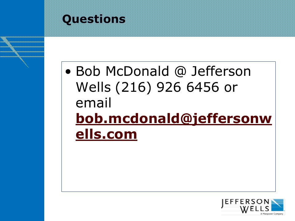 Questions Bob McDonald @ Jefferson Wells (216) 926 6456 or email bob.mcdonald@jeffersonwells.com.