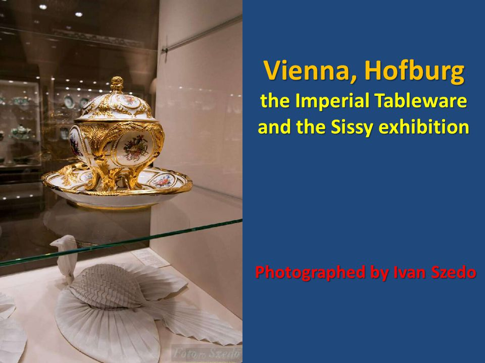 Vienna, Hofburg the Imperial Tableware and the Sissy exhibition