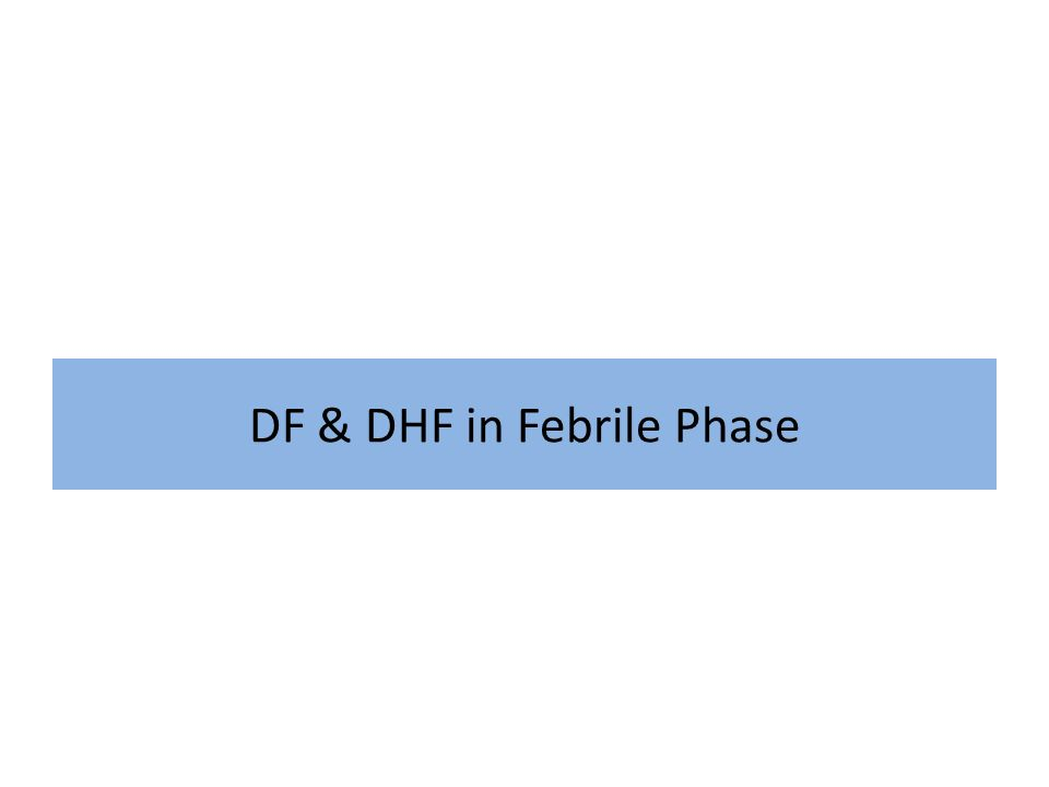 DF & DHF in Febrile Phase