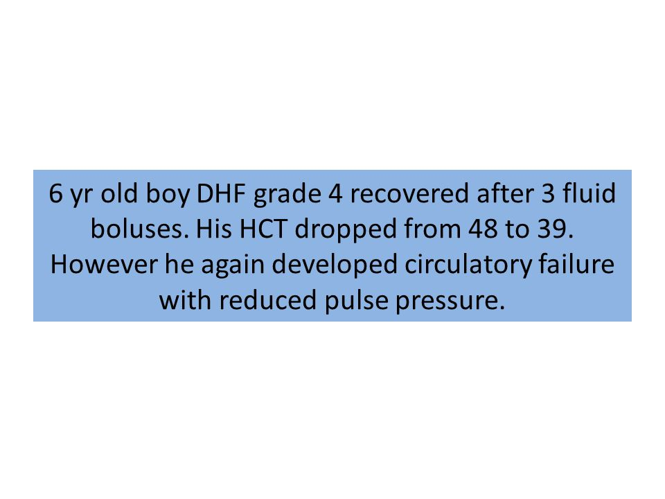 6 yr old boy DHF grade 4 recovered after 3 fluid boluses