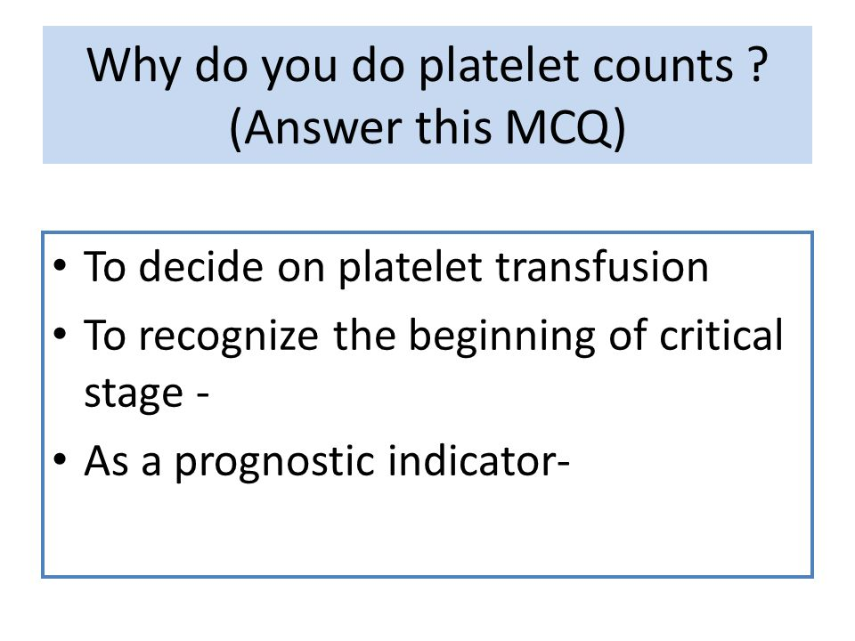 Why do you do platelet counts (Answer this MCQ)