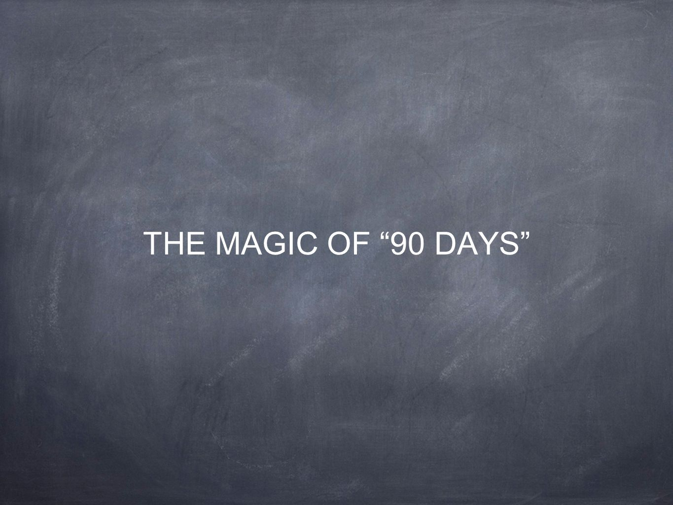 THE MAGIC OF 90 DAYS