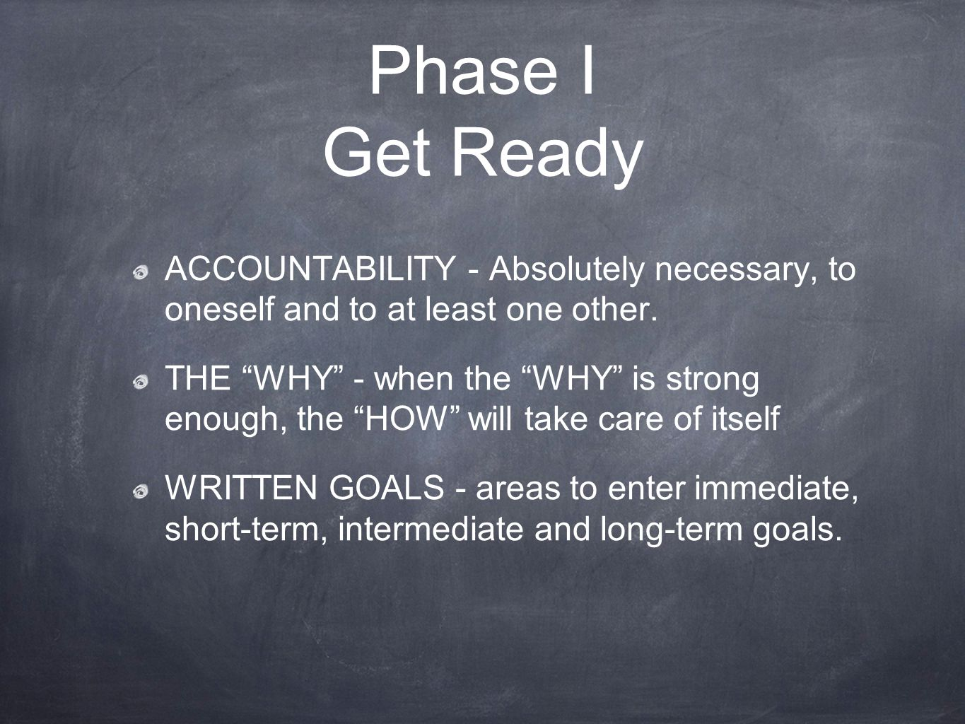 Phase I Get Ready ACCOUNTABILITY - Absolutely necessary, to oneself and to at least one other.