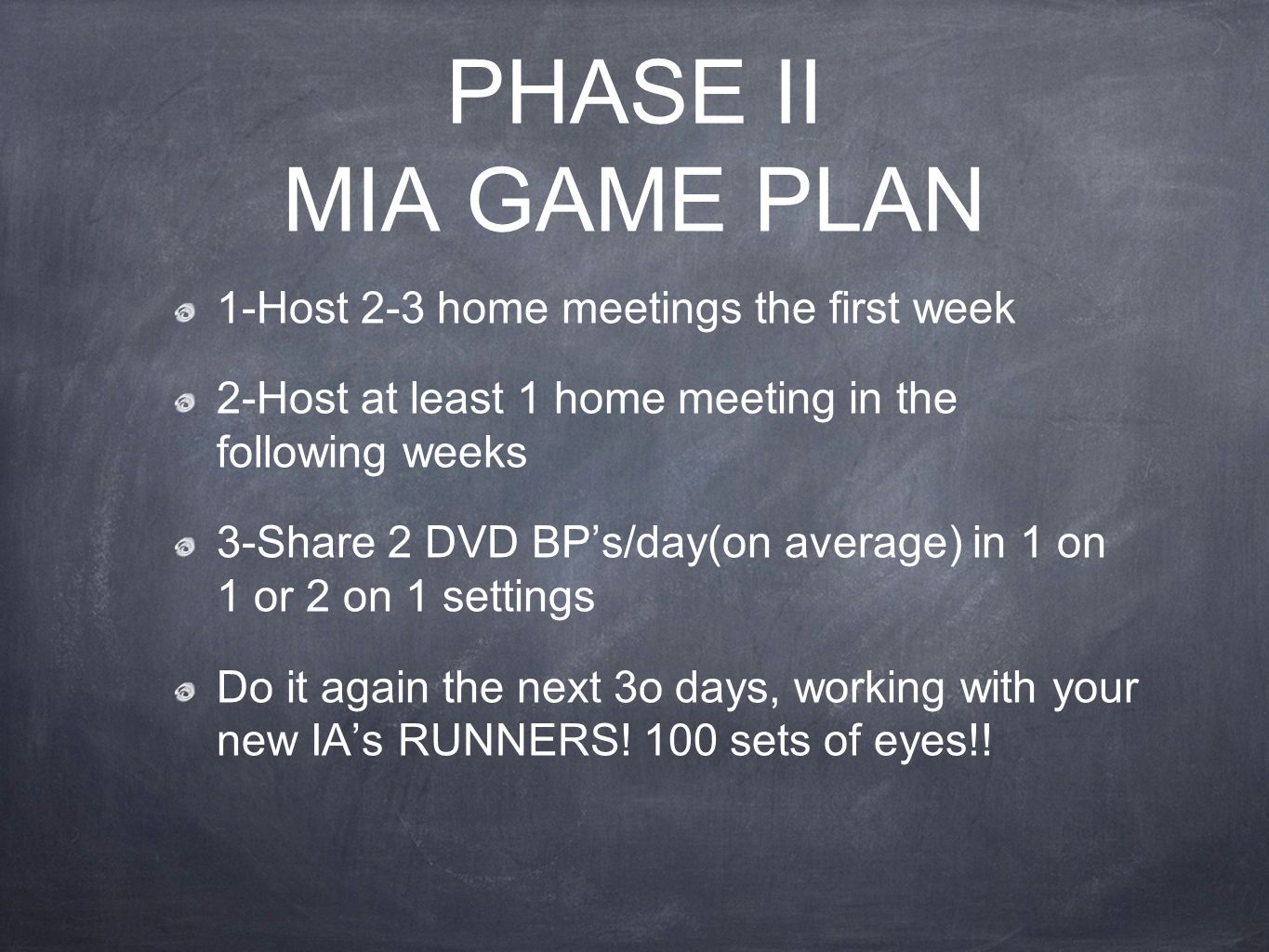 PHASE II MIA GAME PLAN 1-Host 2-3 home meetings the first week