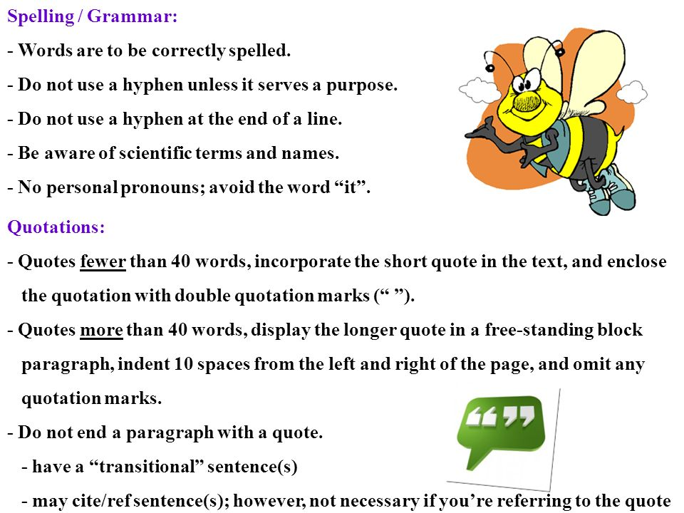 Spelling / Grammar: - Words are to be correctly spelled. - Do not use a hyphen unless it serves a purpose.