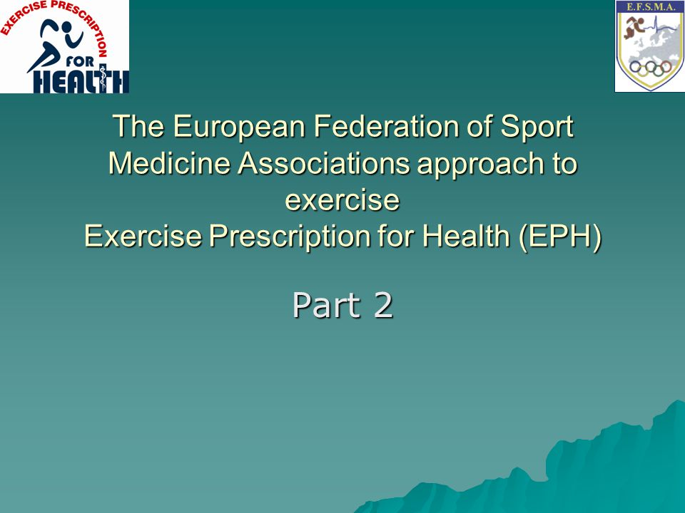 The European Federation of Sport Medicine Associations approach to exercise Exercise Prescription for Health (EPH)