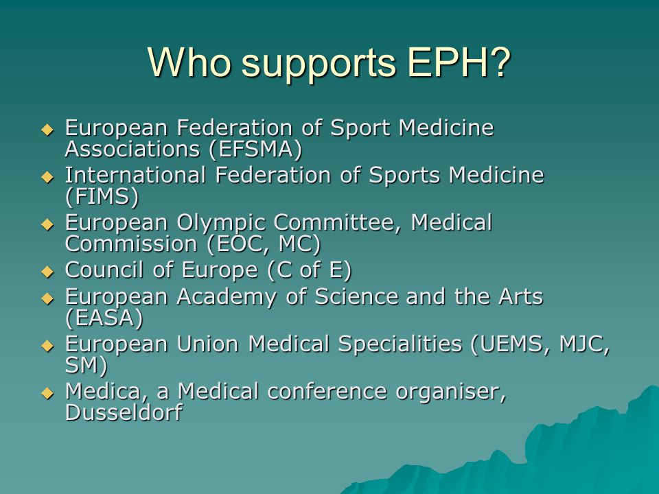 Who supports EPH European Federation of Sport Medicine Associations (EFSMA) International Federation of Sports Medicine (FIMS)