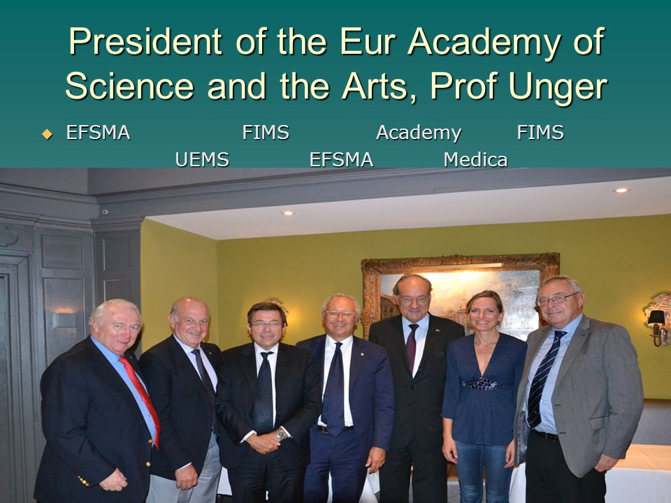 President of the Eur Academy of Science and the Arts, Prof Unger