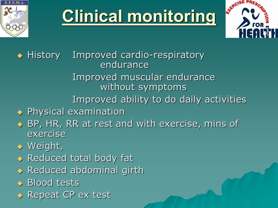 Clinical monitoring History Improved cardio-respiratory endurance