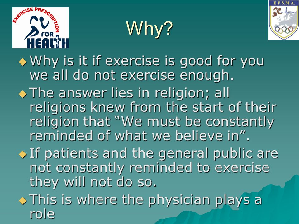 Why Why is it if exercise is good for you we all do not exercise enough.