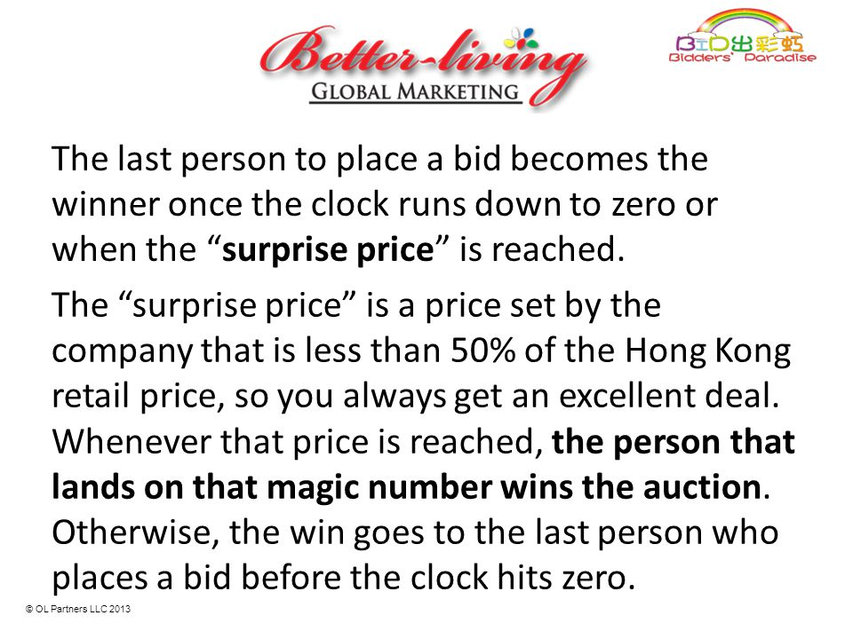 The last person to place a bid becomes the winner once the clock runs down to zero or when the surprise price is reached.