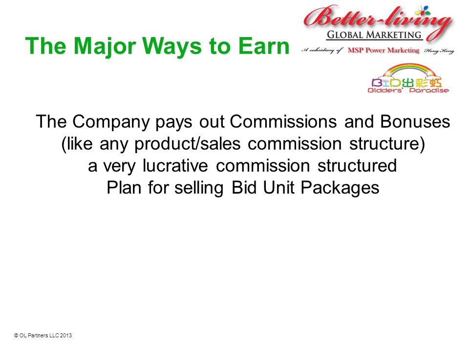 The Major Ways to Earn The Company pays out Commissions and Bonuses (like any product/sales commission structure)